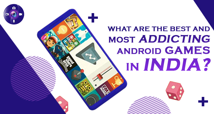 What Are The Best And Most Addicting Android Games In India?