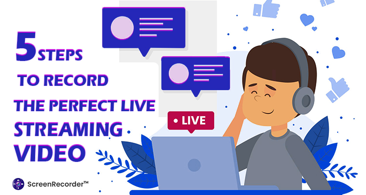 5 Steps To Record The Perfect Live Streaming Video