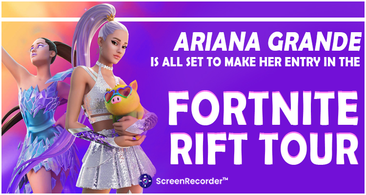 Ariana Grande Is All Set To Make Her Entry In The Fortnite Rift Tour