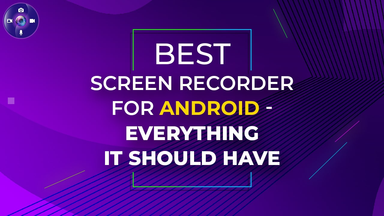 Best Screen Recorder for Android - Everything It Should Have