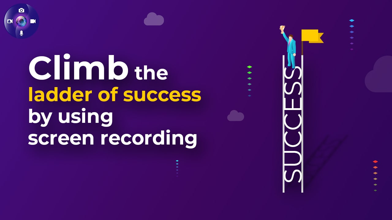 Climb the ladder of success by using screen recording