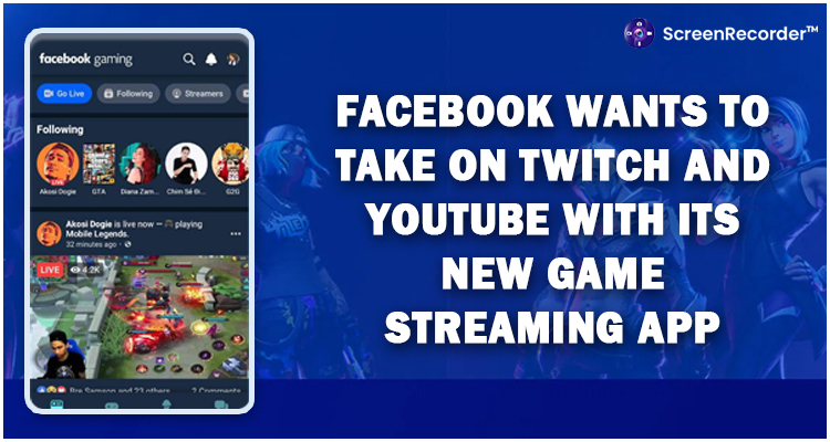 Facebook Wants To Take On Twitch And YouTube With Its New Game Streaming App