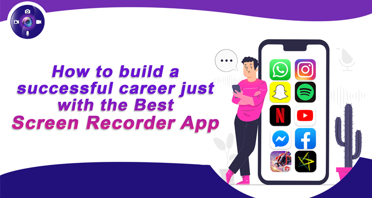 How To Build A Successful Career Just With The Best Screen Recorder App