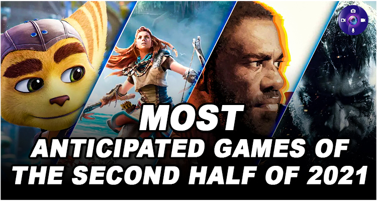 Most Anticipated Games Of The Second Half Of 2021