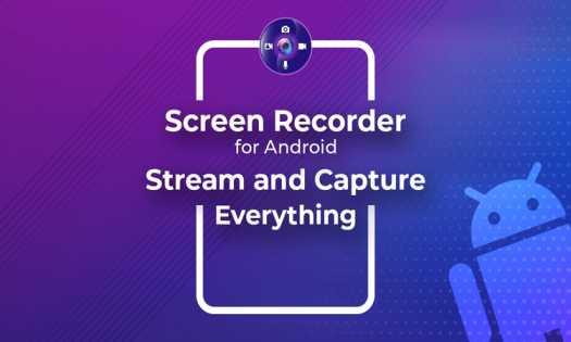 Screen Recorder for Android: Stream and Capture Everything