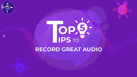 TOP 5 TIPS TO RECORD GREAT AUDIO