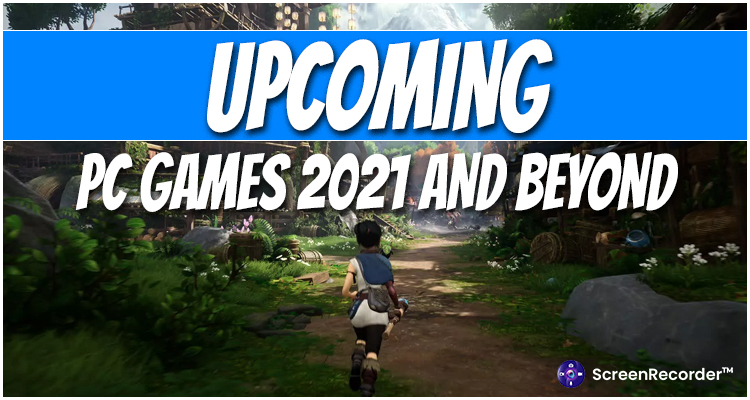 Upcoming PC Games 2021 And Beyond