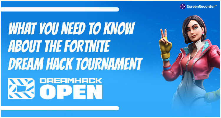 What Do You Need To Know About The Fortnite DreamHack Tournament?