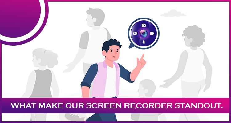 What Makes Our Screen Recorder Standout