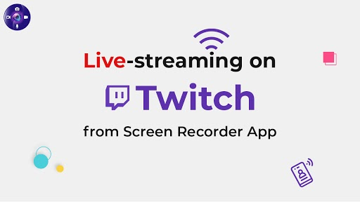 Live-streaming on Twitch from Screen Recorder App: A quick guide!